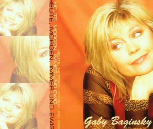 Gaby Baginsky-Heute, morgen, immer und ewig
