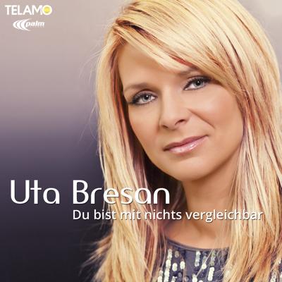 Uta Bresan-Du bist mit nichts vergleichbar